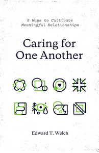 Caring for One Another - 8 Ways to Cultivate Meaningful Relationships