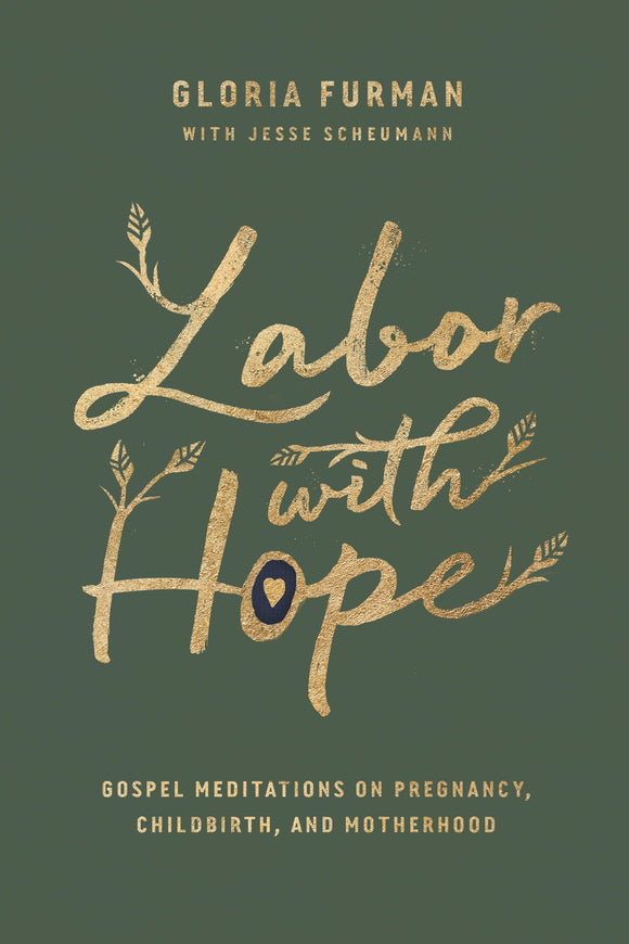 Labor with Hope - Gospel Meditations on Pregnancy, Childbirth, and Motherhood