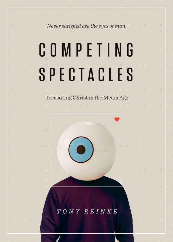 Competing Spectacles - Treasuring Christ in the Media Age