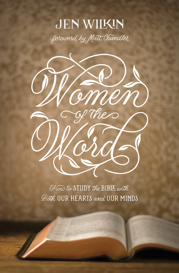 Women of the Word - How to Study the Bible with Both Our Hearts and Our Minds