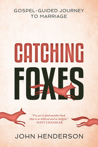 Catching Foxes - A Gospel-Guided Journey to Marriage