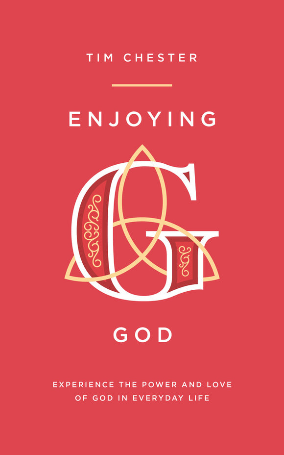 Enjoying God: Experience the power and love of God in everyday life