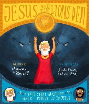 Jesus and the Lions' Den - A True Story about How Daniel Points Us to Jesus