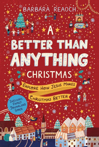A Better Than Anything Christmas: Explore How Jesus Makes Christmas Better