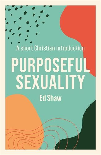 Purposeful Sexuality: A Short Christian Introduction