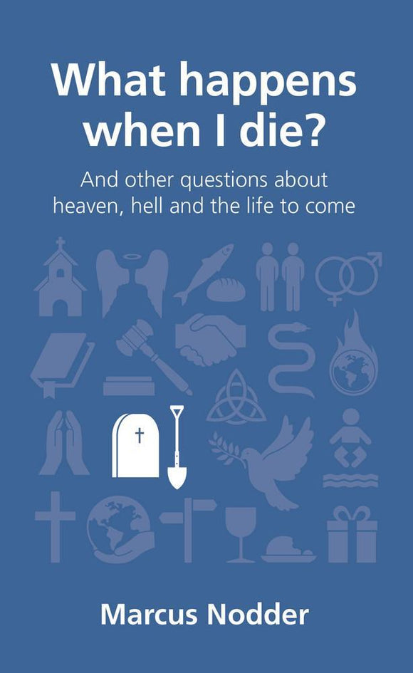 QCA What Happens When I Die? And Other Questions about Heaven, Hell and the Life to Come