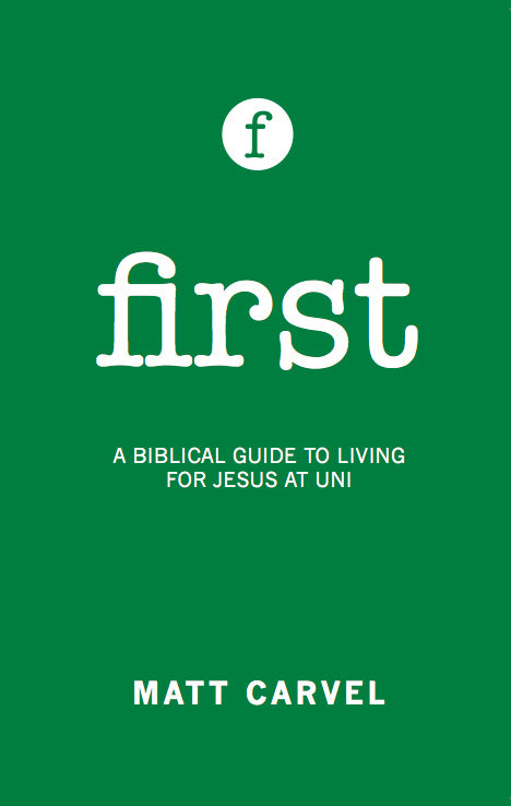 First: A Biblical Guide to Living for Jesus at University