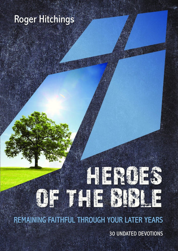 Heroes of the Bible: Remaining Faithful Through Your Later Years