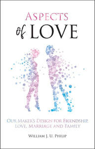 Aspects of Love - Our Maker's Design for Friendship, Love, Marriage and Family
