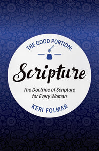 The Good Portion, Scripture : The Doctrine of Scripture for Every Woman