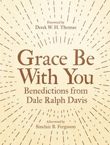 Grace Be with You - Benedictions from Dale Ralph Davis
