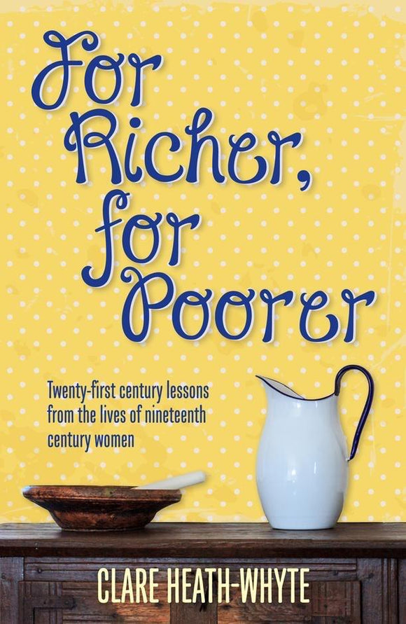 For Richer, For Poorer: Twenty-first century lessons from the lives of nineteenth century women