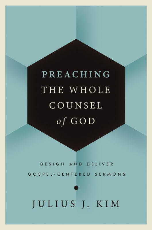 Preaching the Whole Counsel of God - Design and Deliver Gospel-Centered Sermons