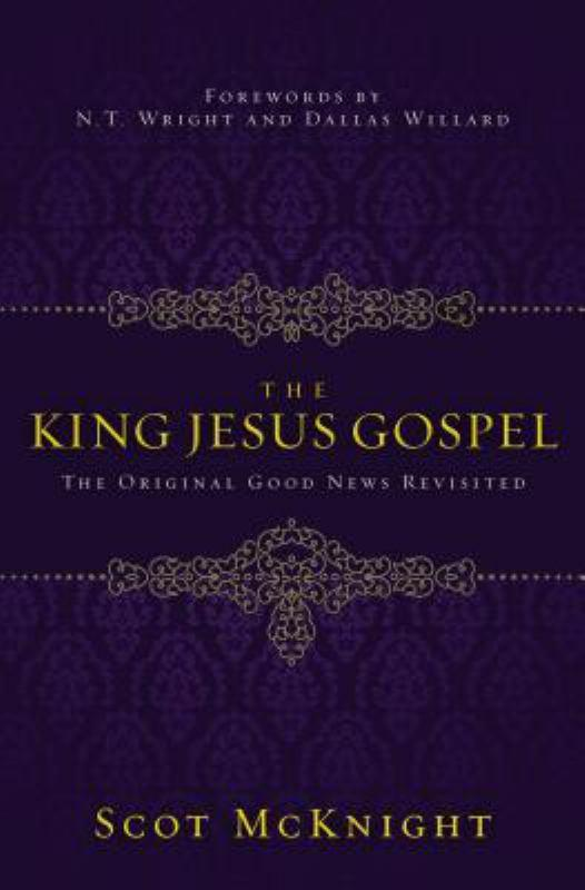 The King Jesus Gospel - The Original Good News Revisited