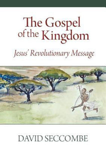 The Gospel of the Kingdom: Jesus' Revolutionary Message