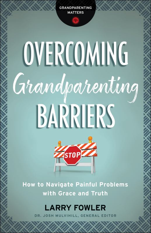 Overcoming Grandparenting Barriers - How to Navigate Painful Problems with Grace and Truth