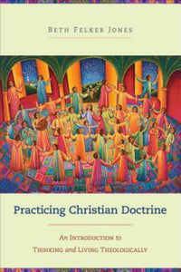 Practicing Christian Doctrine - An Introduction to Thinking and Living Theologically