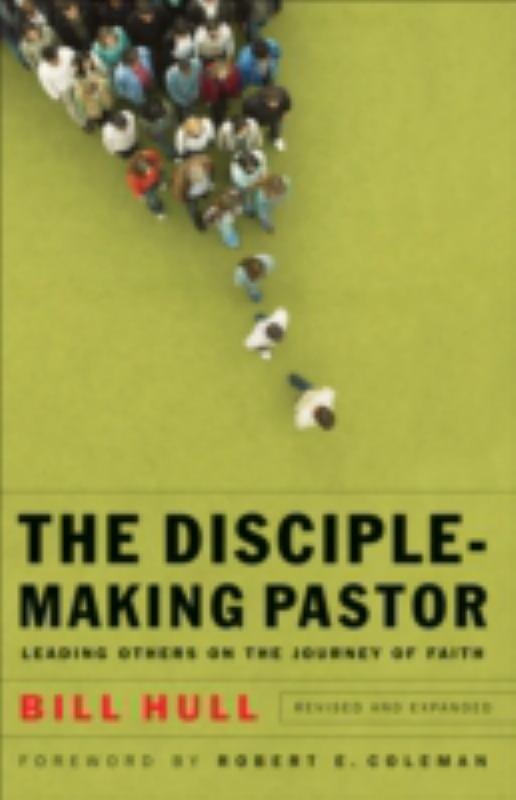 The Disciple-Making Pastor - Leading Others on the Journey of Faith