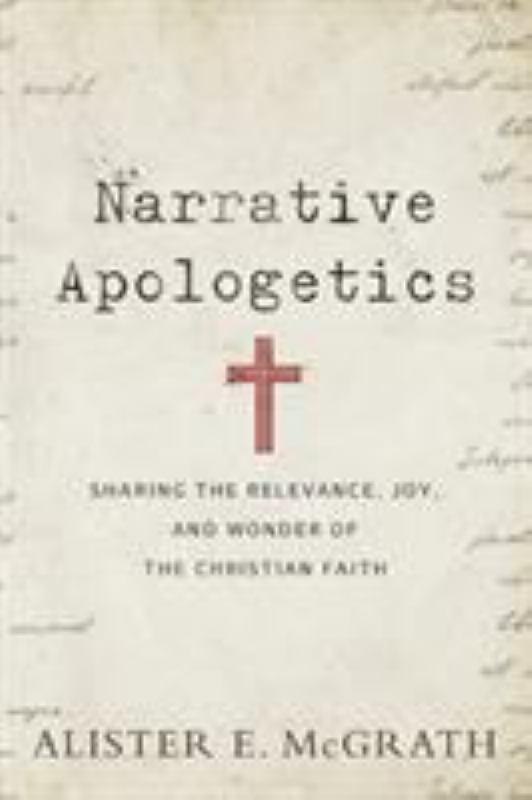 Narrative Apologetics - Sharing the Relevance, Joy, and Wonder of the Christian Faith
