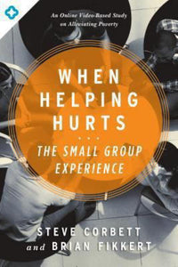 When Helping Hurts - The Small Group Experience