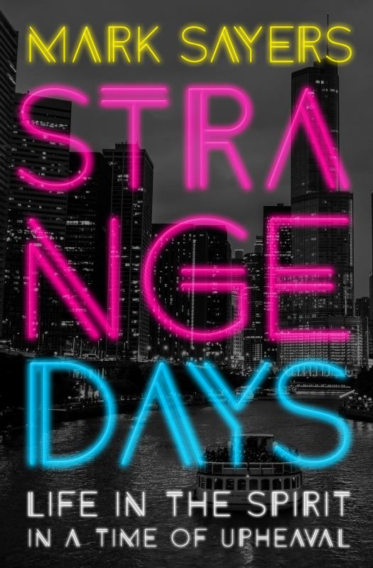 Strange Days: Life in the Spirit in a Time of Terrorism, Populist Politics, and Culture Wars