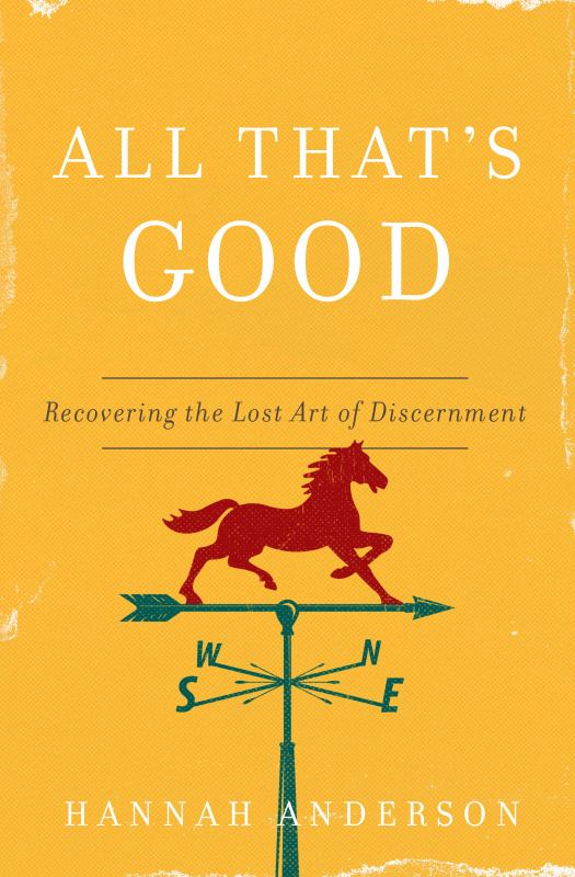 All That's Good - Recovering the Lost Art of Discernment