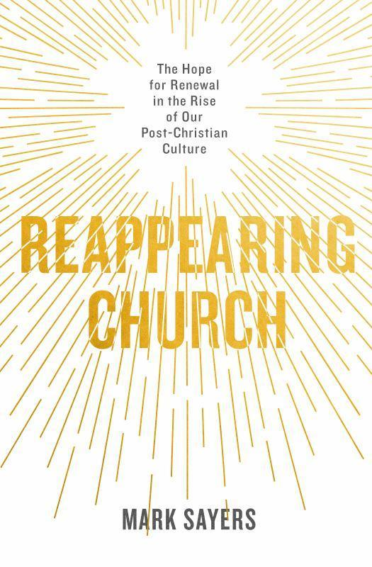 Reappearing Church - The Hope for Renewal in the Rise of Our Post-Christian Culture
