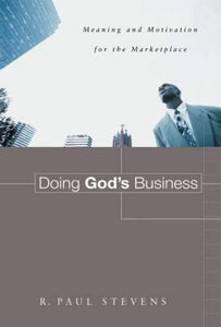 Doing God's Business: Meaning and Motivation for the Marketplace