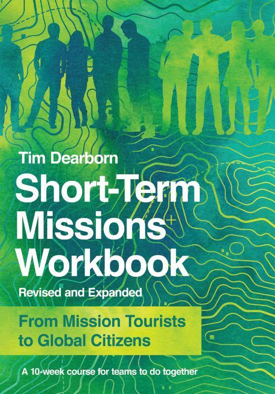 Short-Term Missions Workbook - From Mission Tourists to Global Citizens