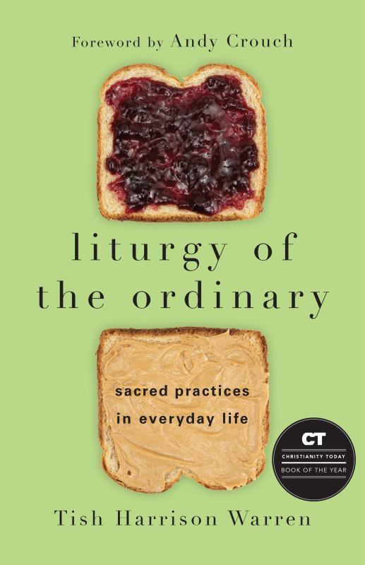 Liturgy of the Ordinary - Sacred Practices in Everyday Life