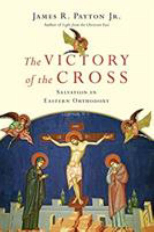 The Victory of the Cross - Salvation in Eastern Orthodoxy