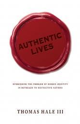 Authentic Lives: Overcoming the Problem of Hidden Identity in Outreach to Restrictive Nations
