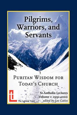 Pilgrims, Warriors, and Servants: Puritan Wisdom for Today's Church