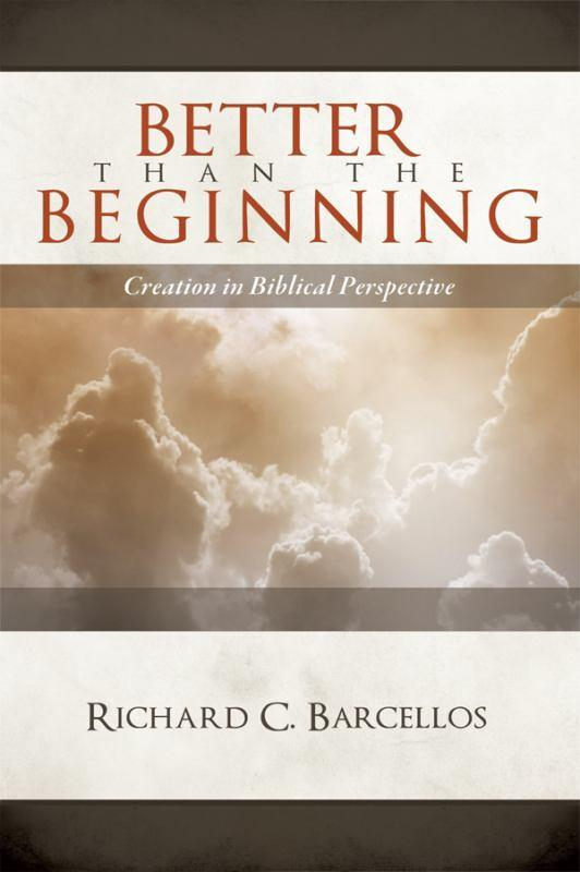 Better than the Beginning: Creation in Biblical Perspective