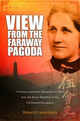 View from the Faraway Pagoda: A Pioneer Australian Missionary in China from the Boxer Rebellion to the Communist Insurgency