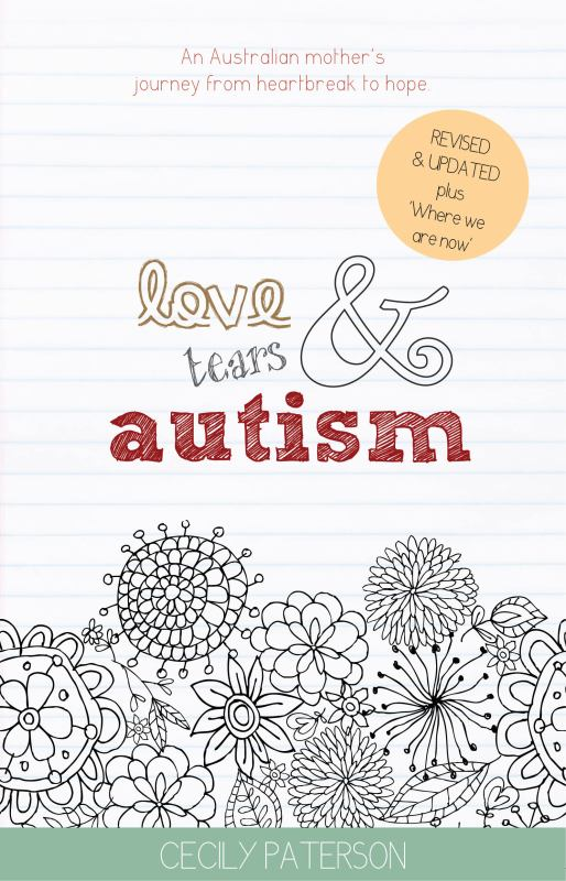 Love Tears and Autism - An Australian Mother's Journey from Heartbreak to Hope