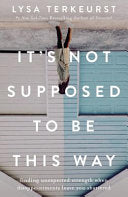 It's Not Supposed to Be This Way - Finding Unexpected Strength When Disappointments Leave You Shattered