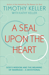 A Seal upon the Heart - God's Wisdom and the Meaning of Marriage: a Devotional