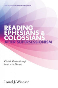 Reading Ephesians and Colossians after Supersessionism: Christ's Mission through Israel to the Nations