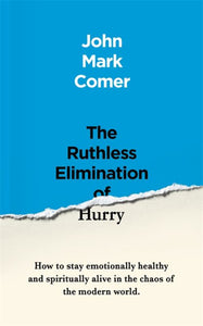 The Ruthless Elimination of Hurry - How to Stay Emotionally Healthy and Spiritually Alive in the Chaos of the Modern World