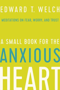 A Small Book for the Anxious Heart - Meditations on Fear, Worry, and Trust