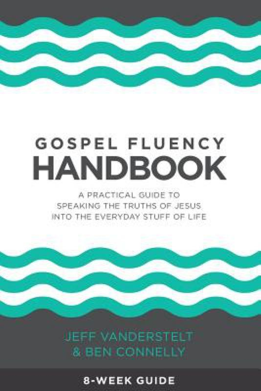 Gospel Fluency Handbook - A Practical Guide for Speaking the Truths of Jesus into Everyday Life