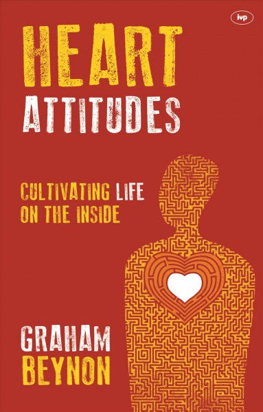 Heart Attitudes: Cultivating Life on the Inside