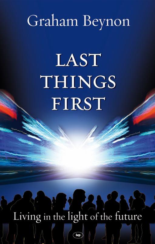 Last Things First - Living in the Light of the Future