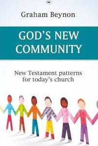 God's New Community New Testament Patterns For Today's Church