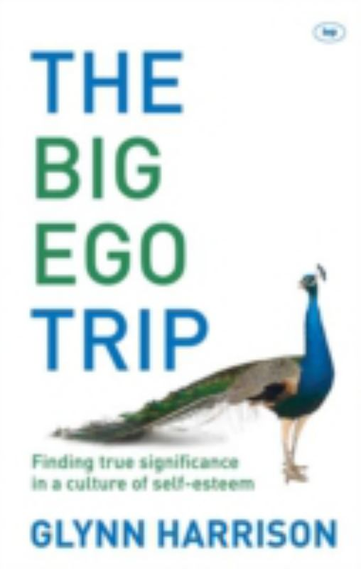 The Big Ego Trip: Finding True Significance in a Culture of Self-esteem