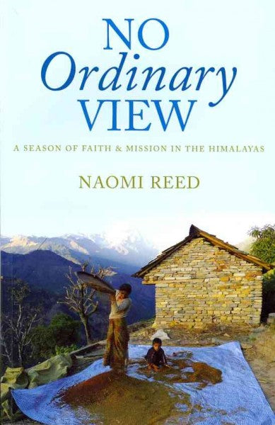 No Ordinary View : A Season of Faith & Mission in the Himalays