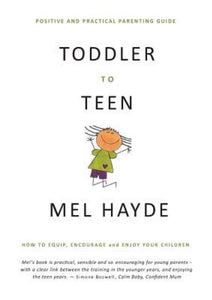 Toddler To Teen: How to Equip, Encourage and Enjoy Your Children