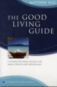 IBS The Good Living Guide: Matthew 5:1-12 : 9 Interactive Bible Studies for Small Groups and Individuals