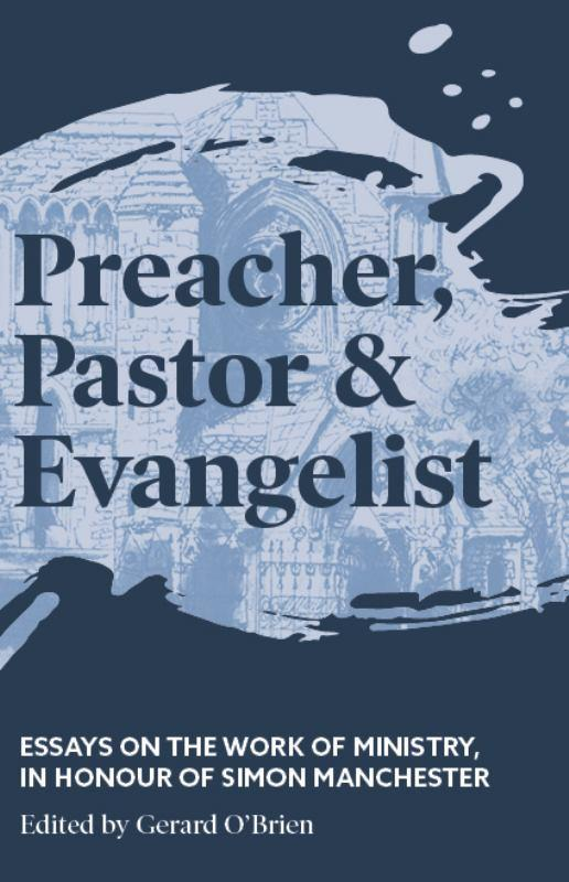 Preacher, Pastor and Evangelist - Essays on the Work of Ministry, in Honour of Simon Manchester